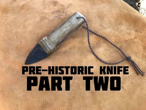 Making a Pre-Historic Knife (Part 2 of 4)