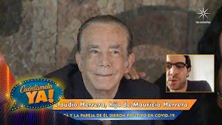 Papá y pareja de Claudio Herrera, dieron positivo a prueba de COVID-109 | Cuéntamelo YA!