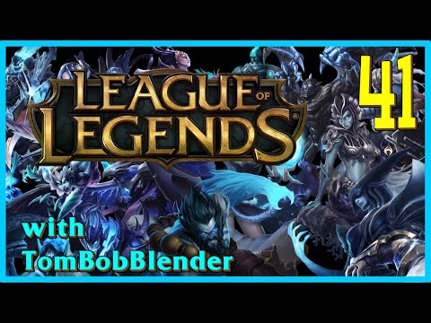League of Legends with TomBobBlender   E41
