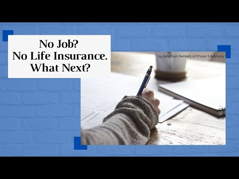 Your life insurance came from your employer. Now what? | Face Your Job Loss Head-On