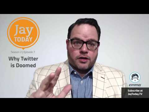 Why Twitter Is Doomed: Jay Today 2.7