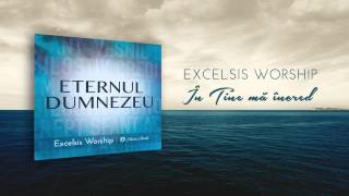 In Tine ma incred - Excelsis Worship
