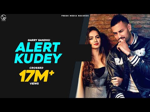 GARRY SANDHU-ALERT KUDEY Mp3 Song Download And Video