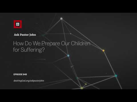How Do We Prepare Our Children for Suffering? // Ask Pastor John