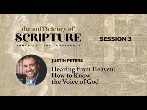 Session 3: Hearing from Heaven: How to Know the Voice of God (Justin Peters)