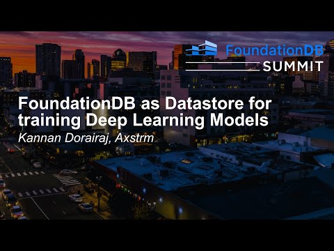 FoundationDB as Datastore for Training Deep Learning Models - Kannan Dorairaj, Axstrm