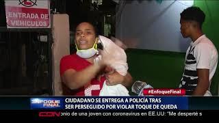Ciudadano se entrega a policía tras ser perseguido por violar toque de queda