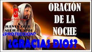 Oración de la NOCHE del dia JUEVES 22 de Abril de 2021 TE AMO DIOS