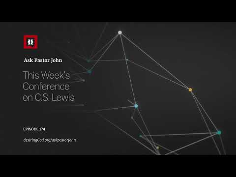 This Week's Conference on C.S. Lewis // Ask Pastor John