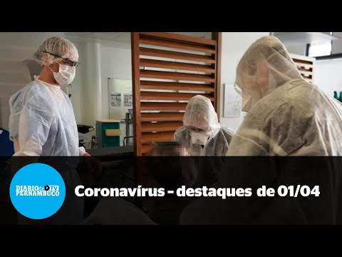 A pandemia em Pernambuco -  destaques de 1 º de abril