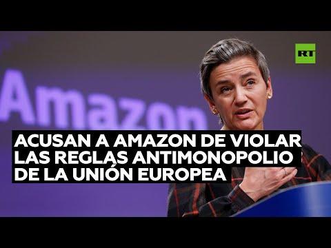 Acusan a Amazon de violar las reglas antimonopolio de la Unión Europea