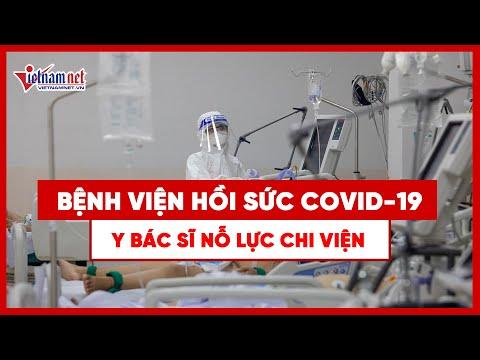 Bệnh viện Hồi sức Covid 19 nâng lên 700 giường, y bác sĩ nỗ lực chi viện