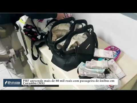 PRF apreende mais de 80 mil reais com passageira de ônibus em Corumbá MS