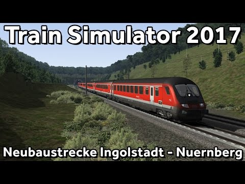Train Simulator 2017: Regio DB on Ingolstadt - Nuernberg neubaustrecke