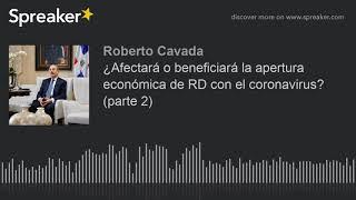 ¿Afectará o beneficiará la apertura económica de RD con el coronavirus (parte 2)