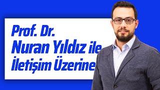PROF. DR. NURAN YILDIZ İLE İLETİŞİM ÜZERİNE #CumaObuz