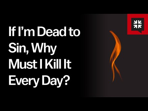 If I'm Dead to Sin, Why Must I Kill It Every Day? // Ask Pastor John