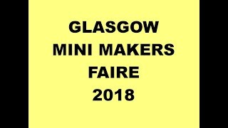 Glasgow mini Maker Faire 2018.