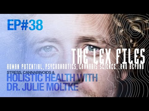 Stress, Cannabinoids & Holistic Health with Dr. Julie Moltke | The Lex Files | Ep 38