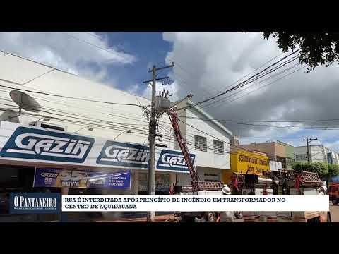 Rua é interditada após princípio de incêndio em transformador no centro de Aquidauana