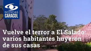 Vuelve el terror a El Salado: varios habitantes huyeron de sus casas por amenazas de muerte