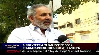 Dirigente PRM en San José de Ocoa denuncia intento de secuestro ante PN
