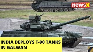 India deploys top-of-the-art T-90 tanks in Galwan |NewsX - NEWSXLIVE