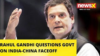 RAHUL GANDHI QUESTIONS GOVT ON INDIA-CHINA FACEOFF |NewsX - NEWSXLIVE