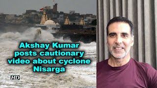 Akshay Kumar posts cautionary video about cyclone Nisarga - BOLLYWOODCOUNTRY