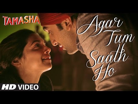 Tamasha - Agar Tum Saath Ho song