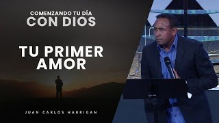 Comenzando tu Día con Dios |Tu primer amor| Pastor Juan Carlos Harrigan