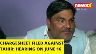 CHARGESHEET FILED AGAINST TAHIR: HEARING ON JUNE 16 | NewsX - NEWSXLIVE