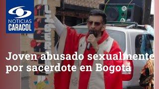 """""""Fue un tipo que aprovechó su rol"""": joven abusado sexualmente por sacerdote en Bogotá"""