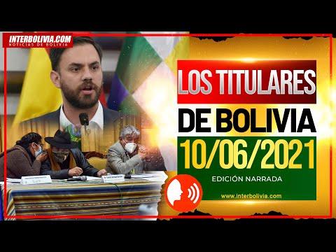 LOS TITULARES DE BOLIVIA 10 DE JUNIO DE 2021 [ NOTICIAS DE BOLIVIA ] EDICIÓN NARRADA