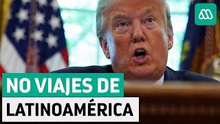 Estados Unidos | Trump busca prohibir viajes de Latinoamérica por coronavirus
