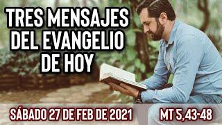 Evangelio de hoy (Tres Mensajes)   Sábado 27 de Febrero (Mt 5,43-48)   Wilson Tamayo