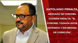 """Antoliano Peralta, abogado de  Guzmán : """"El coronel todavía sigue detenido y sin medida de coerción"""""""
