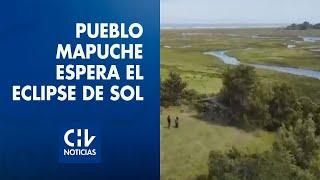 Con ceremonias ancestrales: Así recibirá el pueblo mapuche al eclipse total de sol