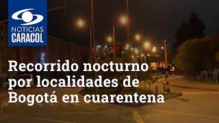 Recorrido nocturno por localidades de Bogotá en cuarentena – Noticias Caracol