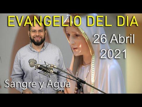 Evangelio Del Dia de Hoy - Lunes 26 Abril 2021- El Enemigo Quiere Destruir -Sangre y Agua