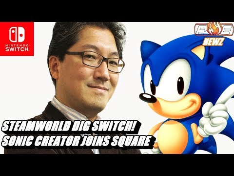 connectYoutube - Nintendo Switch - Steamworld Dig & Earth's Dawn Incoming! Sonic Creator Yuji Naka Joins Square Enix!