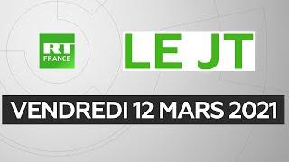 Le JT de RT France – Vendredi 12 mars 2021 : AstraZeneca, monde de la culture, Hong Kong