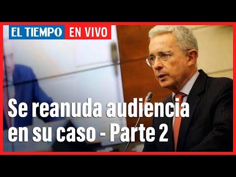El Tiempo En Vivo: Se reanuda audiencia de preclusión de caso contra Álvaro Uribe l Parte 2