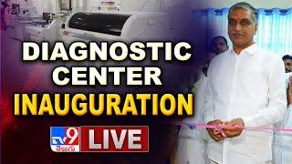 Harish Rao LIVE    Diagnostic Center @ Sangareddy Govt Hospital - TV9 - TV9