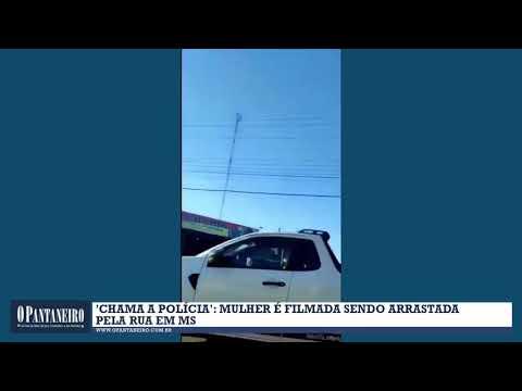 'Chama a polícia' Mulher é filmada sendo arrastada pela rua em MS