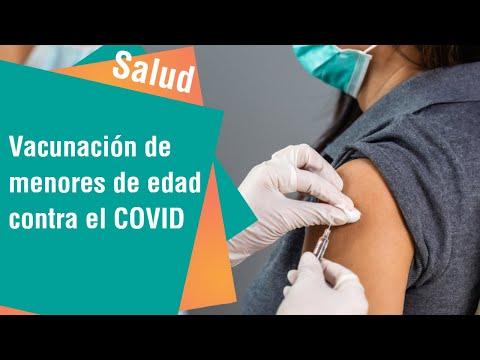 Vacunación de menores de edad contra el COVID-19 | Salud