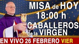 MISA de HOY EN VIVO 18:00 - Viernes 26 de Febrero - Escriba sus intenciones en el chat.