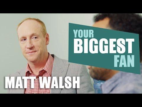 Matt Walsh | Your Biggest Fan