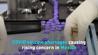 COVID vaccine shortages causing rising concern in Mexico