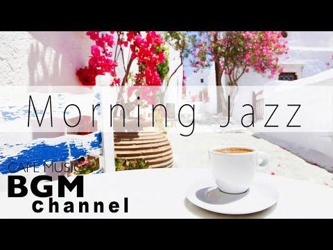 Morning Jazz & Bossa Nova Music - Relaxing Cafe Music For Work, Study - Background Music